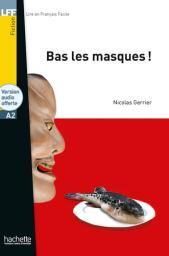 Bas les masques ! : [apprentissage du français, A2] / Nicolas Gerrier | Gerrier, Nicolas