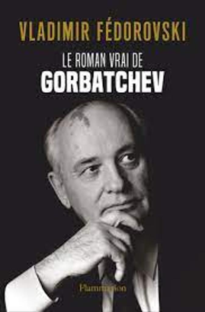 Le roman vrai de Gorbatchev / Vladimir Fédorovski |