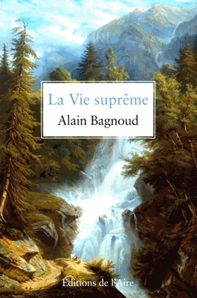 La vie suprême / Alain Bagnoud |