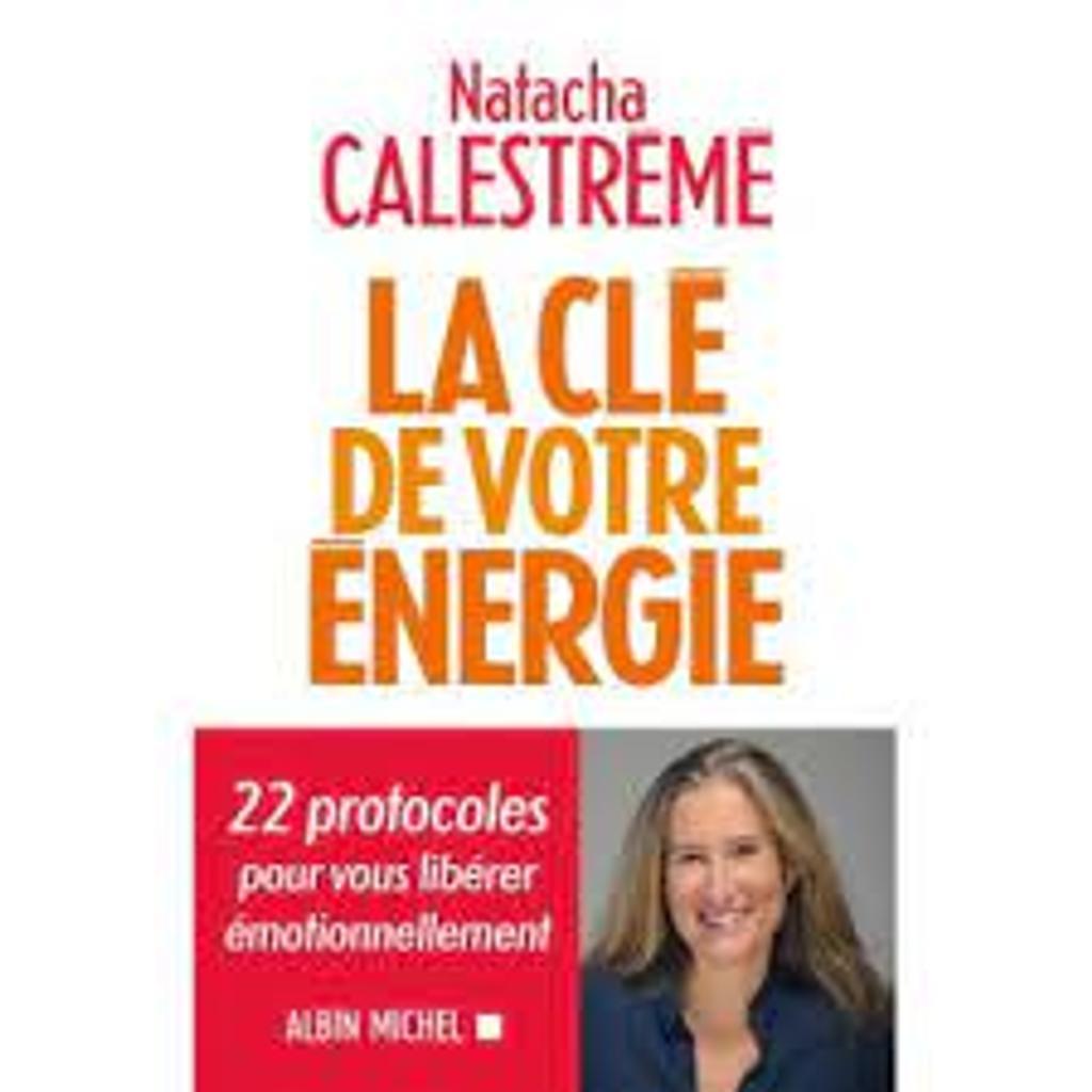 La clé de votre énergie : 22 protocoles pour vous libérer émotionnellement / Natacha Calestrémé |