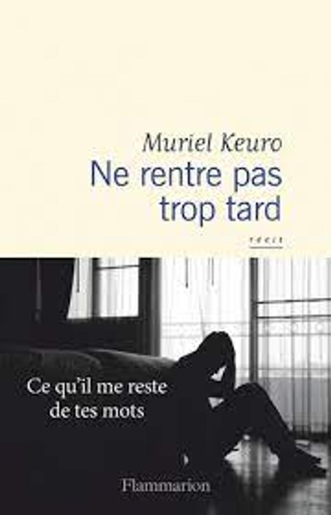 Ne rentre pas trop tard : récit / Muriel Keuro |