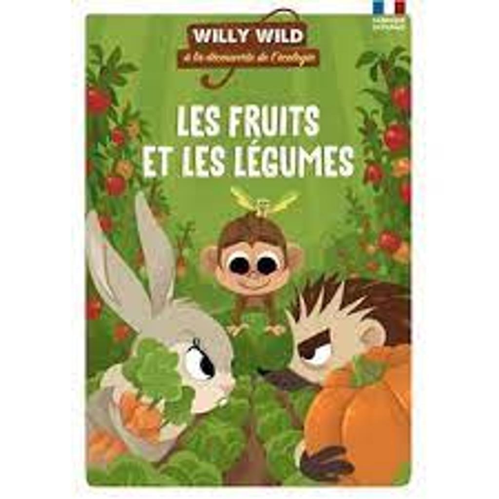 Les fruits et les légumes : Willy Wild à la découverte de l'écologie |
