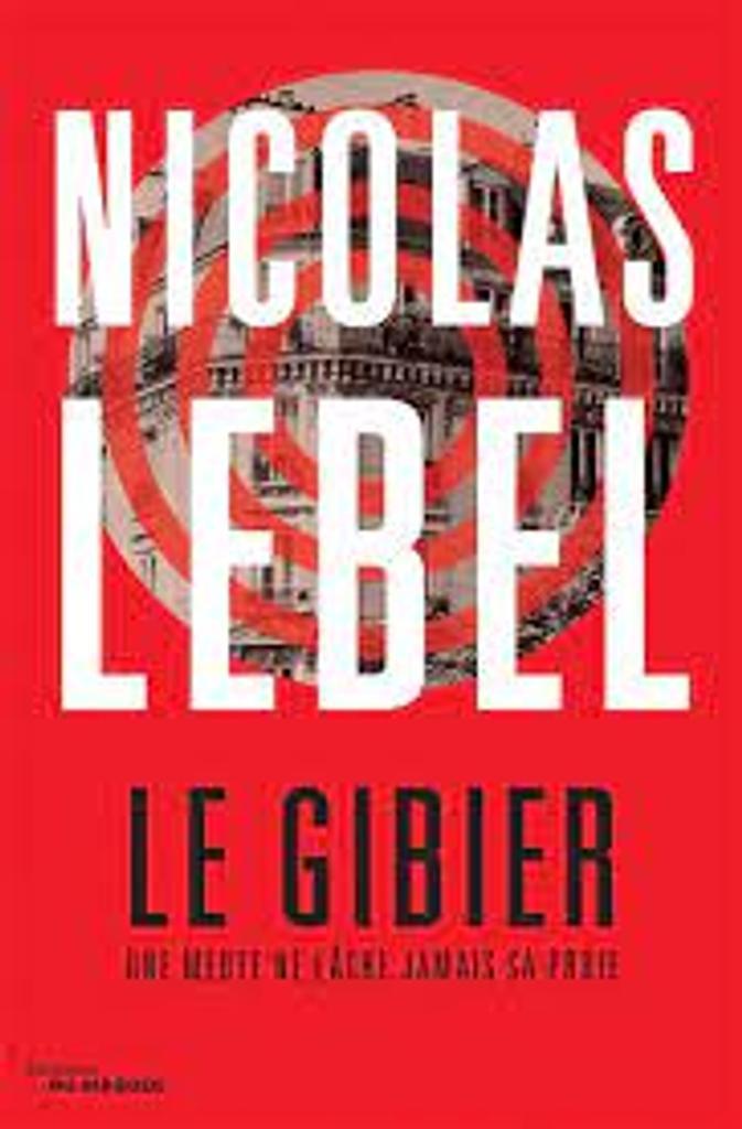 Le gibier : une meute ne lâche jamais sa proie / Nicolas Lebel |