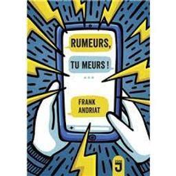 Rumeurs, tu meurs ! | Andriat, Frank. Auteur