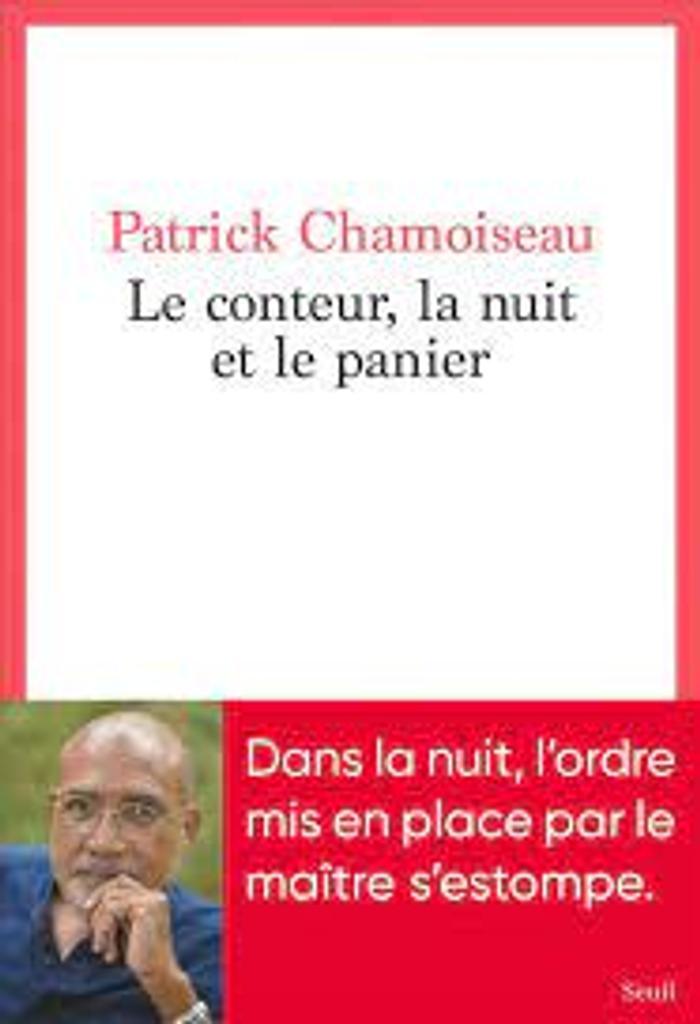 Le conteur, la nuit et le panier / Patrick Chamoiseau |