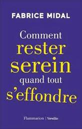 Comment rester serein quand tout s'effondre / Fabrice Midal   Midal, Fabrice