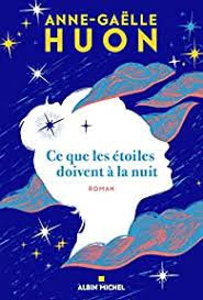 Ce que les étoiles doivent à la nuit : roman / Anne-Gaëlle Huon  