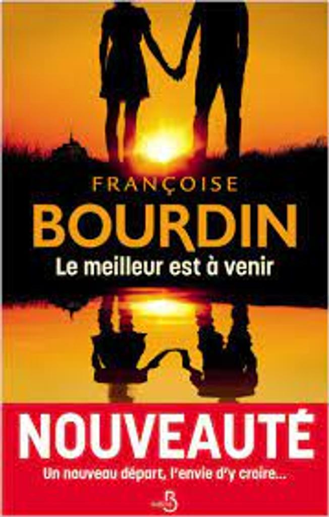 Le meilleur est à venir : roman / Françoise Bourdin  