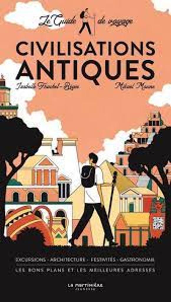 Civilisations antiques : Excursions. Architecture. Festivités. Gastronomie. Les bons plans et les meilleures adresses |
