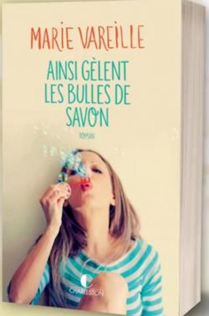 Ainsi gèlent les bulles de savon : roman / Marie Vareille  