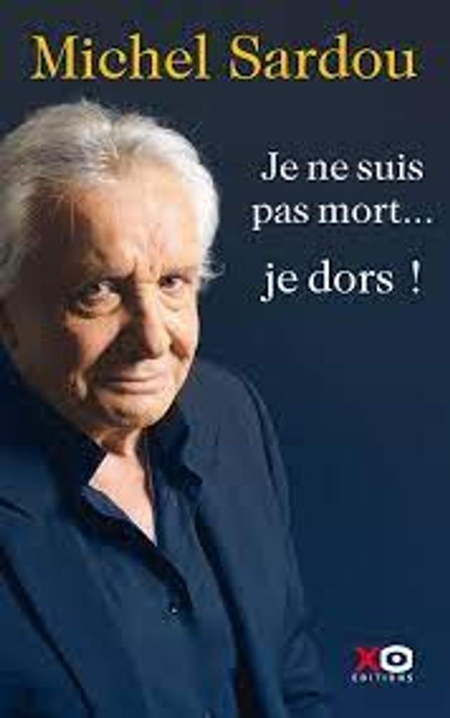Je ne suis pas mort... je dors ! : autobiographie / Michel Sardou |