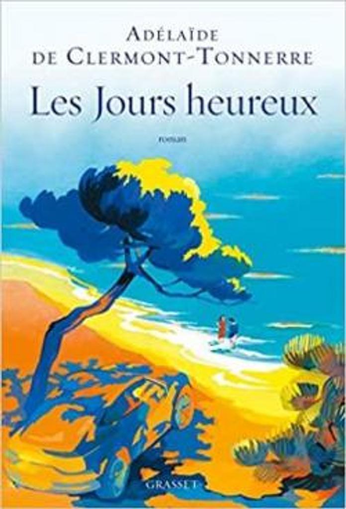 Les jours heureux : n'obéir à personne, pas même à la réalité : roman / Adélaide de Clermont-Tonnerre |