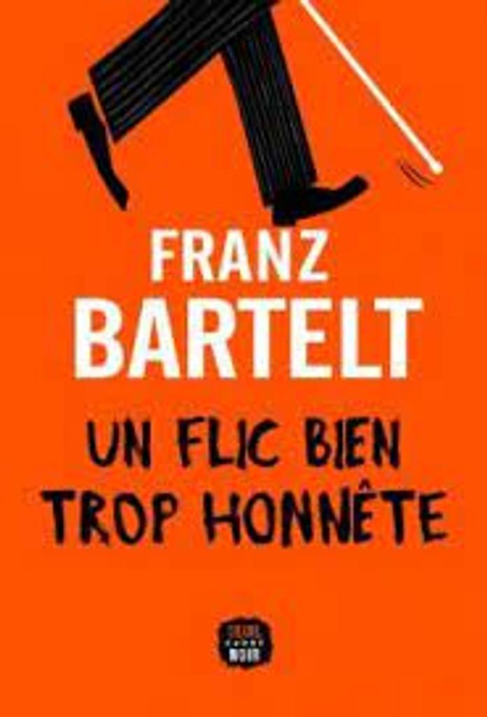 Un flic bien trop honnête : roman / Franz Bartelt |