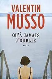Qu'à jamais j'oublie : roman / Valentin Musso | Musso, Valentin