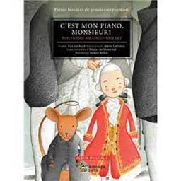 C'est mon piano, Monsieur ! : Wolfganf Amadeus Mozart. Album musical   Gerhard, Ana. Auteur
