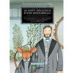 Le goût délicieux d'une mozzarella ! : Piotr Ilitch Tchaïkovski. Album musical   Gerhard, Ana. Auteur