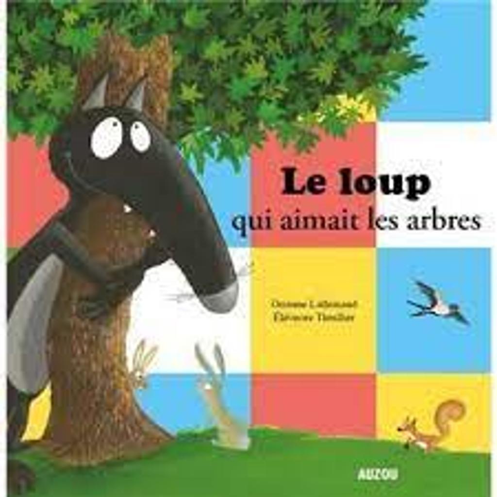 Le loup qui aimait les arbres / Orianne Lallemand, illustrateur Eléonore Thuillier  