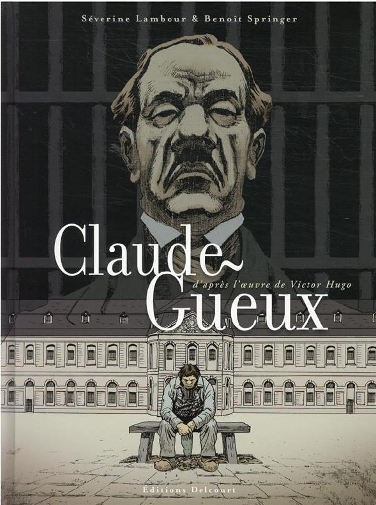 Claude Gueux : d'après l'oeuvre de Victor Hugo / scénario et couleurs Séverine Lambour ; dessin et couleurs Benoît Springer  