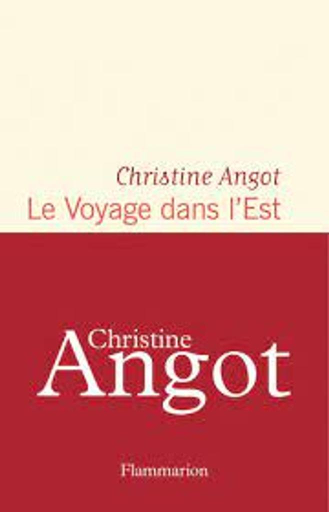 Le voyage dans l'est / Christine Angot  