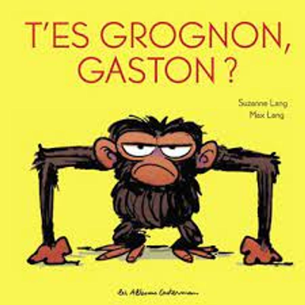 T'es grognon, Gaston? |
