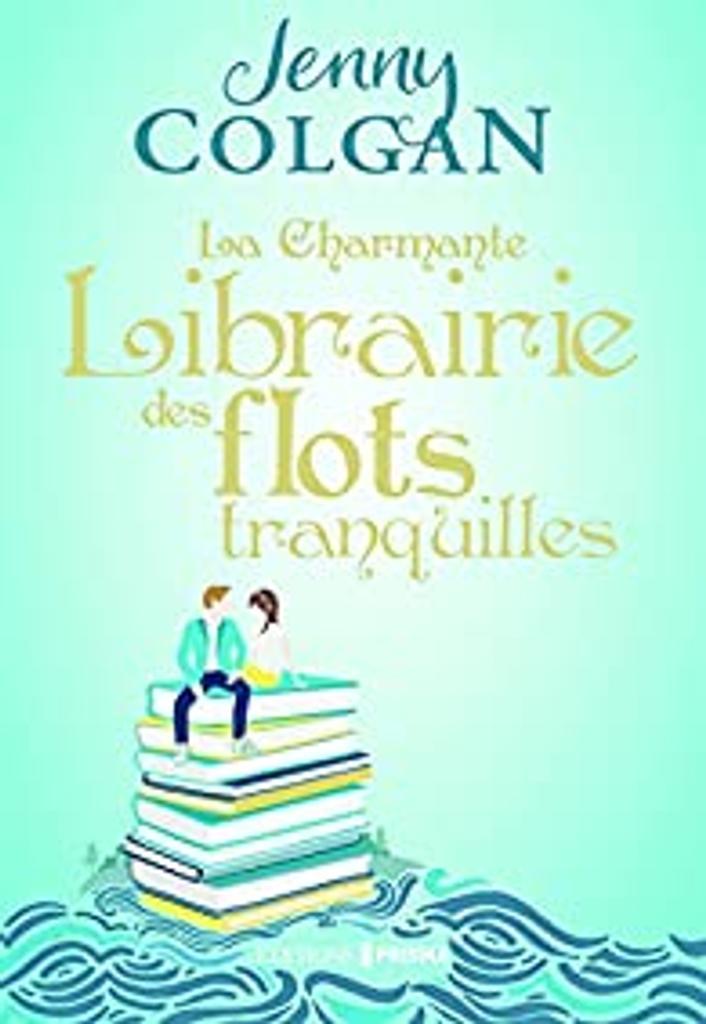 La charmante librairie des flots tranquilles : fait suite à : La charmante librairie des jours heureux / Jenny Colgan   