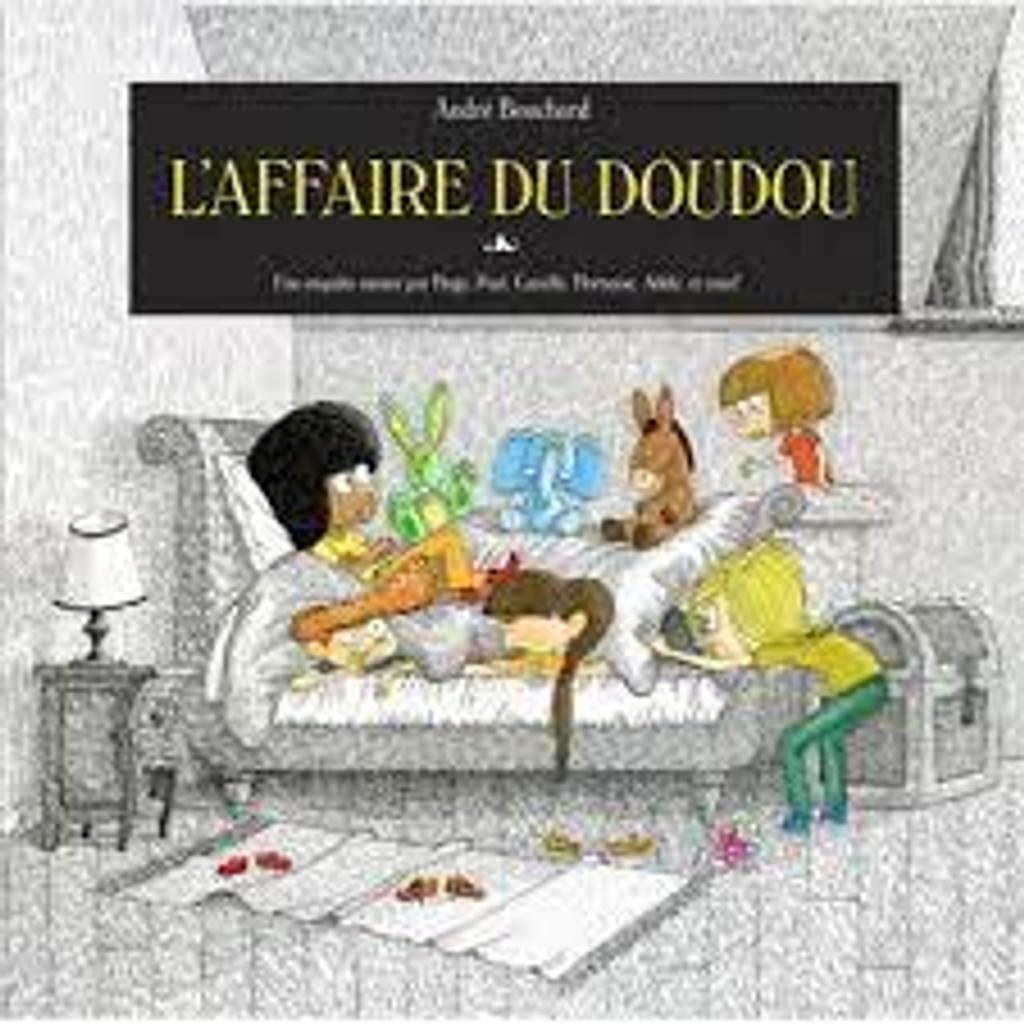 L'affaire du doudou perdu : Une enquête menée par Hugo, Paul, Camille, Hortense, Adèle et vous !  