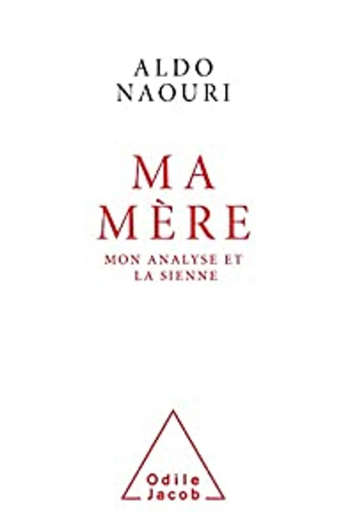 Ma mère : mon analyse et la sienne / Aldo Naouri |