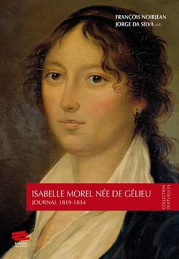 Journal 1819-1834 / Isabelle Morel-de Gélieu ; édition préparée, présentée et annotée par François Noirjean et Jorge da Silva ; préface de Caroline Calame |