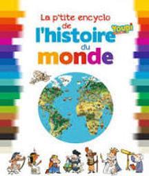 La p'tite encyclo de l'Histoire du monde : De la Préhistoire à nos jours: La grande aventure des hommes | Fichou, Bertrand. Auteur